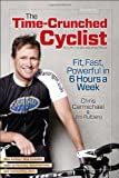 img - for The Time-Crunched Cyclist, 2nd Ed.: Fit, Fast, Powerful in 6 Hours a Week (The Time-Crunched Athlete) book / textbook / text book