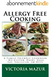 Allergy Free Cooking: A Family Friendly Cookbook - No Gluten, Dairy, Eggs, Soy, Shellfish, or Nuts (English Edition)