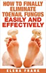 How To Finally Eliminate Toenail Fung...