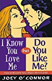 img - for I Know You Love Me but Do You Like Me?: How to Become Your Mate's Best Friend book / textbook / text book