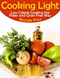 img - for Cooking Light: Low Calorie Cooking the Paleo and Grain Free Way book / textbook / text book
