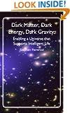 Dark Matter, Dark Energy, Dark Gravity: Enabling a Universe that Supports Intelligent Life