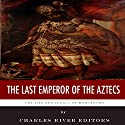 The Last Emperor of the Aztecs: The Life and Legacy of Montezuma Audiobook by  Charles River Editors Narrated by James Weippert