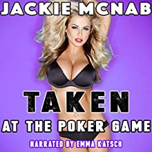 Taken at the Poker Game Audiobook by Jackie McNab Narrated by Emma Katsch