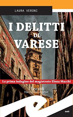 I delitti di Varese La prima indagine del magistrato Elena Macchi PDF