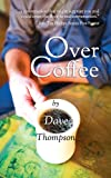 Over Coffee: A Conversation for Gay Partnership and Conservative Faith (0983567735) by Thompson, Dave