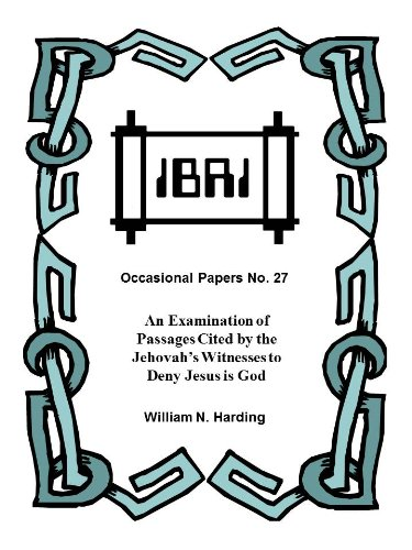 An Examination of Passages Cited by the Jehovah's Witnesses to Deny Jesus is God (IBRI Occasional Papers Book 27) PDF