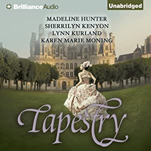 Tapestry   [Madeline Hunter, Sherrilyn Kenyon, Lynn Kurland, Karen Marie Morning]