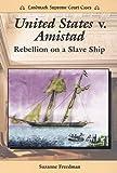 United States V. Amistad: Rebellion on a Slave Ship (Landmark Supreme Court Cases)