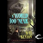 A World Too Near: The Entire and the Rose, Book 2 (       UNABRIDGED) by Kay Kenyon Narrated by Christian Rummell