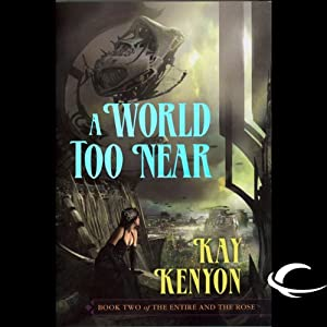 A World Too Near: The Entire and the Rose, Book 2 | [Kay Kenyon]