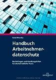 Handbuch Arbeitnehmerdatenschutz: Rechtsfragen und Handlungshilfen