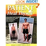 Patient Heal Thyself: A Remarkable Health Program Combining Ancient Wisdom with Groundbreaking Clinical Research...