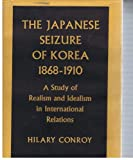 img - for The Japanese Seizure of Korea 1868-1910 book / textbook / text book