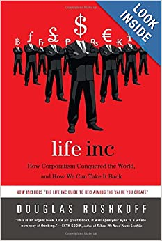 Life Inc How the World Became a Corporation and How to Take It Back - Douglas Rushkoff