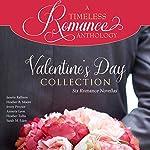 Valentine's Day Collection: Six Romance Novellas | Janette Rallison,Heather B. Moore,Jenny Proctor,Annette Lyon,Heather Tullis,Sarah M. Eden