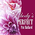 Nobody's Perfect Audiobook by Pat Ballard Narrated by Joy Nash