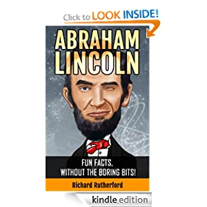 Abraham Lincoln : Fun Facts, Without The Boring Bits!