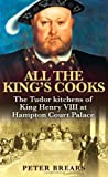 All the Kings Cooks: The Tudor Kitchens of King Henry VIII at Hampton Court Palace