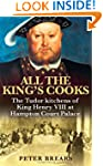 All the King's Cooks: The Tudor Kitch...