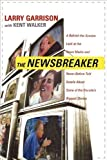 img - for The NewsBreaker: A Behind the Scenes Look at the News Media and Never Before Told Details about Some of the Decade's Biggest Stories book / textbook / text book