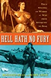 Hell Hath No Fury: True Stories of Women at War from Antiquity to Iraq (0307346374) by Miles, Rosalind