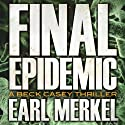 Final Epidemic: A Beck Casey Thriller, Book 1
