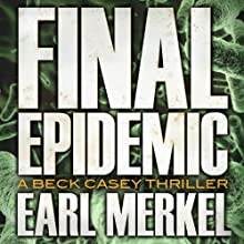 Final Epidemic: A Beck Casey Thriller, Book 1 (       UNABRIDGED) by Earl Merkel Narrated by Christian Rummel