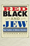 Red, Black, and Jew: New Frontiers in Hebrew Literature (Jewish Life, History, and Culture)