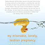 My Miserable Lonely Lesbian Pregnancy | Andrea Askowitz