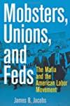 Mobsters, Unions, and Feds: The Mafia...
