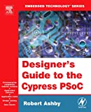 Robert Ashby Designer's Guide to the Cypress Psoc (Embedded Technology)