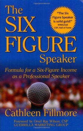 The Six-Figure Speaker: Formula For A Six-Figure Income As A Professional Speaker