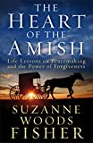 The Heart of the Amish: Life Lessons on Peacemaking and the Power of Forgiveness