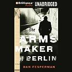 The Arms Maker of Berlin   Dan Fesperman