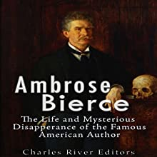 Ambrose Bierce: The Life and Mysterious Disappearance of the Famous American Author | Livre audio Auteur(s) :  Charles River Editors Narrateur(s) : Mark Norman
