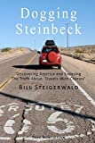 Dogging Steinbeck: How I went in search of John Steinbeck's  America, found my own America, and exposed the truth about 'Travels With Charley'