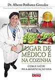 img - for Lugar de Medico e Na Cozinha - Cura e Saude Pela Alimentacao Viva (Em Portugues do Brasil) book / textbook / text book
