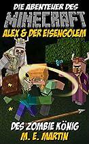 Minecraft: Die Abenteuer Des Minecraft Alex Und Der Eisengolem: Des Zombie König (wikinger Minecraft Lustiger Comic 1) (german Edition)