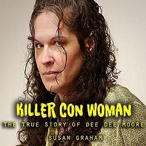 Killer Con Woman : The True Story of Dee Dee Moore Hörbuch von Susan Graham Gesprochen von: Sangita Chauhan