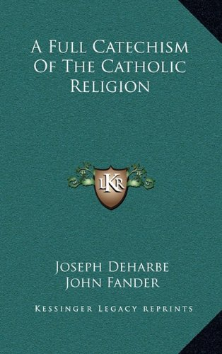 A Full Catechism of the Catholic Religion