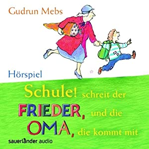 Schule! schreit der Frieder, und die Oma, die kommt mit Hörspiel