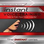 Instant Voice Training: How to Train Your Voice Instantly! |  The INSTANT-Series