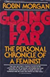 Going Too Far: The Personal Chronicle of a Feminist (039472612X) by Morgan, Robin
