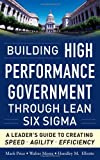 img - for Building High Performance Government Through Lean Six Sigma: A Leader's Guide to Creating Speed, Agility, and Efficiency [Hardcover] [2011] (Author) Mark Price, Walter Mores, Hundley M. Elliotte book / textbook / text book