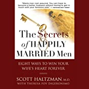 The Secrets of Happily Married Men: Eight Ways to Win Your Wife's Heart Forever | [Scott Haltzman, Theresa Foy DiGeronimo]