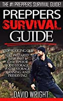 Preppers Survival Guide: The #1 Preppers Survival Guide! - Stop Bugging Out! - Get Prepared With Fast & Easy Tips For Food Storage, Water Storage, Canning, ... Backyard Farming) (English Edition)