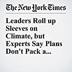 Leaders Roll up Sleeves on Climate, but Experts Say Plans Don't Pack a Wallop | Justin Gillis,Coral Davenport