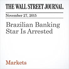 Brazilian Banking Star Is Arrested (       UNABRIDGED) by John Lyons, Luciana Magalhaes Narrated by Alexander Quincy