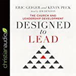 Designed to Lead: The Church and Leadership Development | Eric Geiger,Kevin Peck